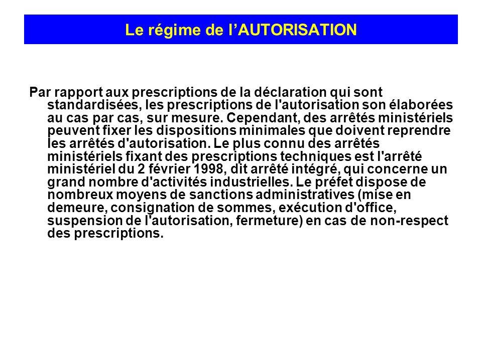Par rapport aux prescriptions de la déclaration qui sont standardisées, les prescriptions de l'autorisation son élaborées au cas par cas, sur mesure.