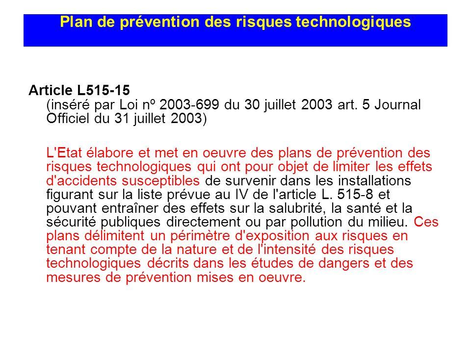 Plan de prévention des risques technologiques Article L515-15 (inséré par Loi nº 2003-699 du 30 juillet 2003 art. 5 Journal Officiel du 31 juillet 200