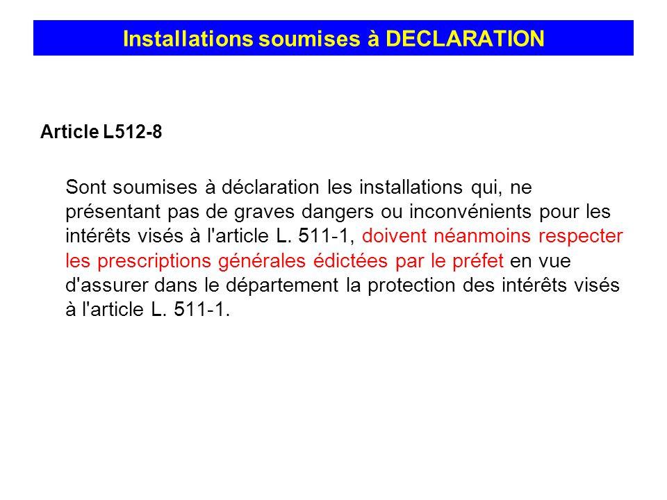 Article L512-8 Sont soumises à déclaration les installations qui, ne présentant pas de graves dangers ou inconvénients pour les intérêts visés à l'art