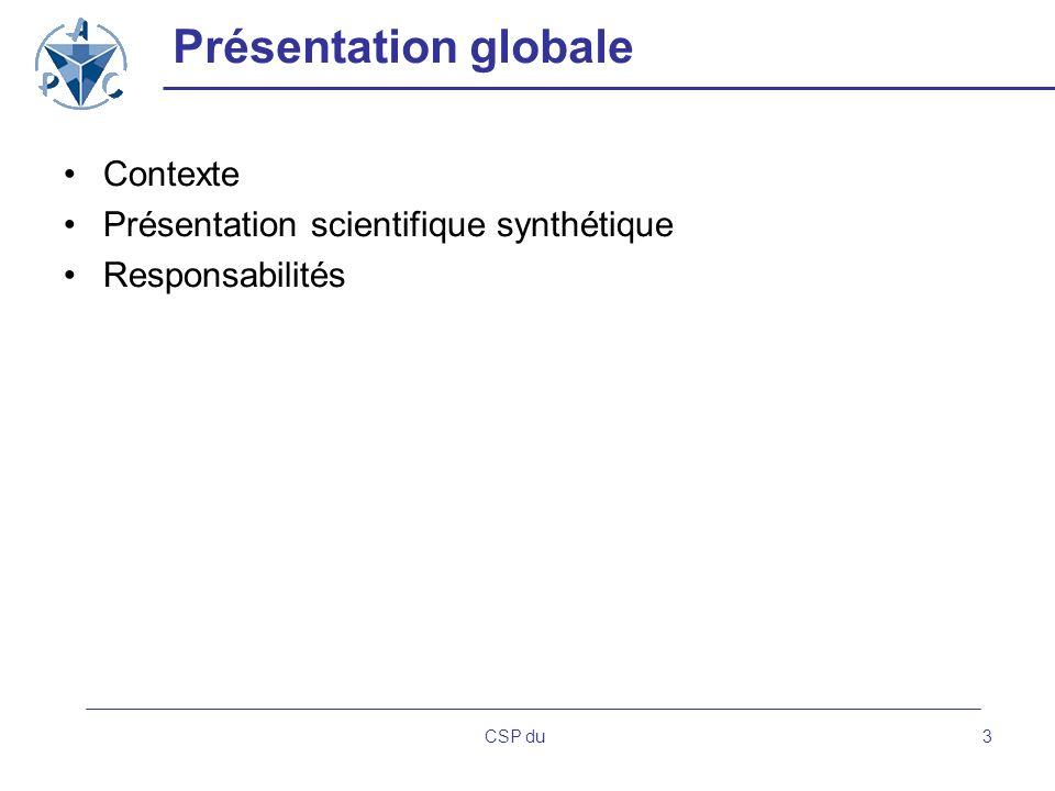 CSP du3 Présentation globale Contexte Présentation scientifique synthétique Responsabilités