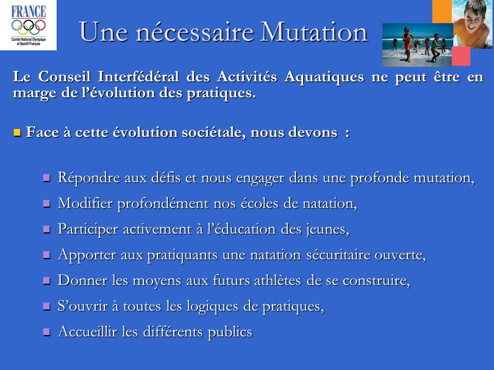 Une nécessaire Mutation Le Conseil Interfédéral des Activités Aquatiques ne peut être en marge de lévolution des pratiques.