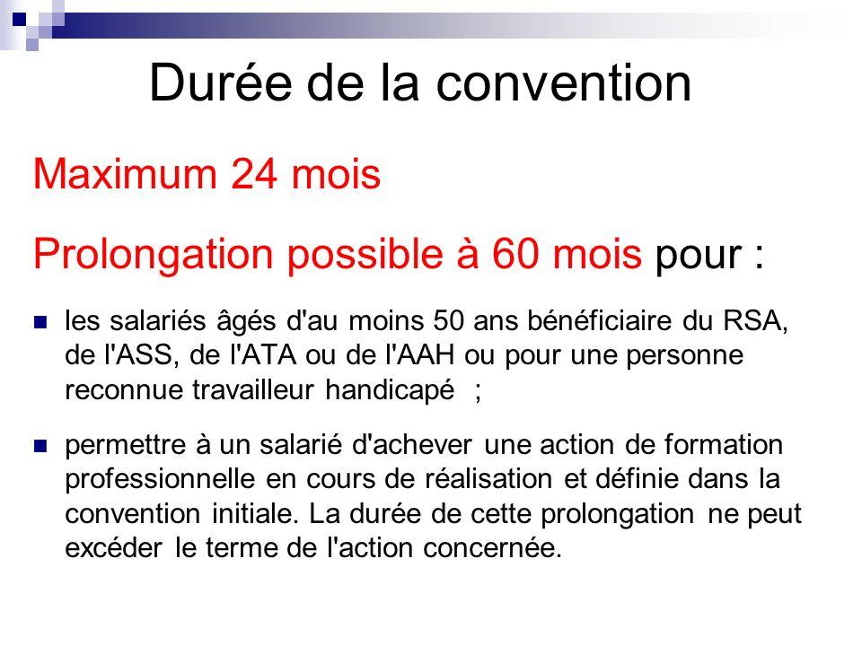 Durée de la convention Maximum 24 mois Prolongation possible à 60 mois pour : les salariés âgés d'au moins 50 ans bénéficiaire du RSA, de l'ASS, de l'