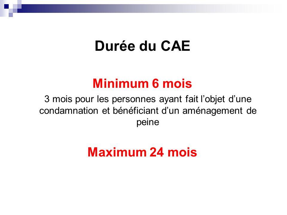 Durée du CAE Minimum 6 mois 3 mois pour les personnes ayant fait lobjet dune condamnation et bénéficiant dun aménagement de peine Maximum 24 mois