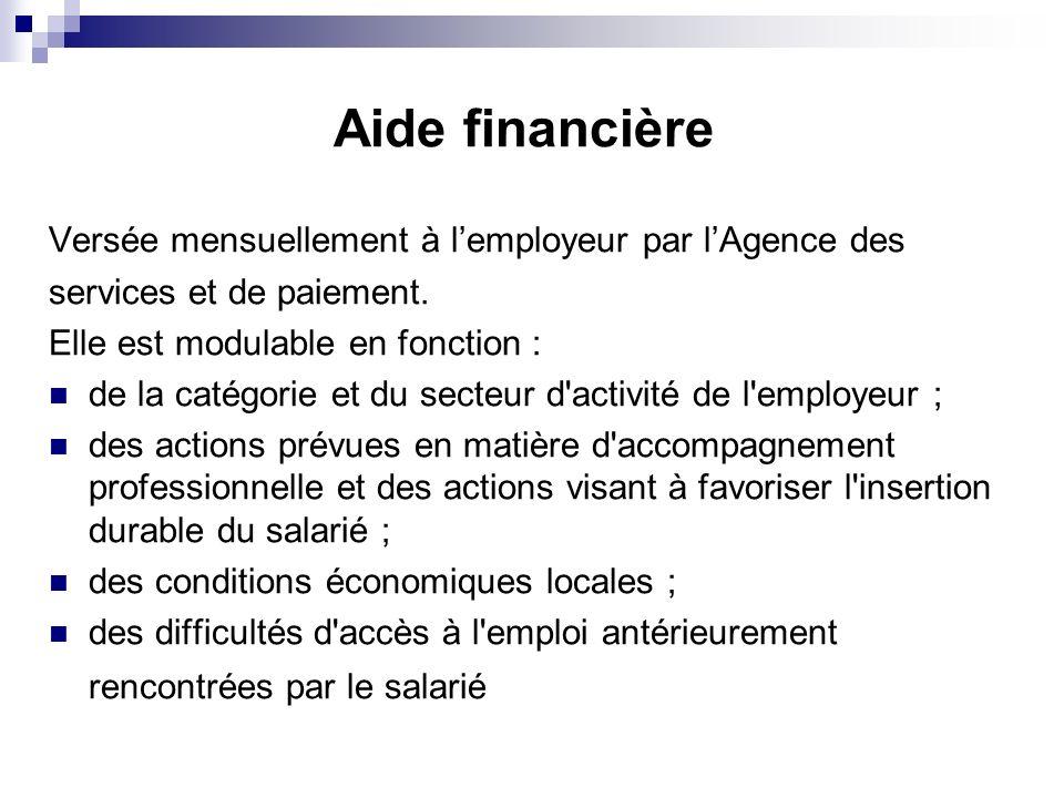 Aide financière Versée mensuellement à lemployeur par lAgence des services et de paiement. Elle est modulable en fonction : de la catégorie et du sect