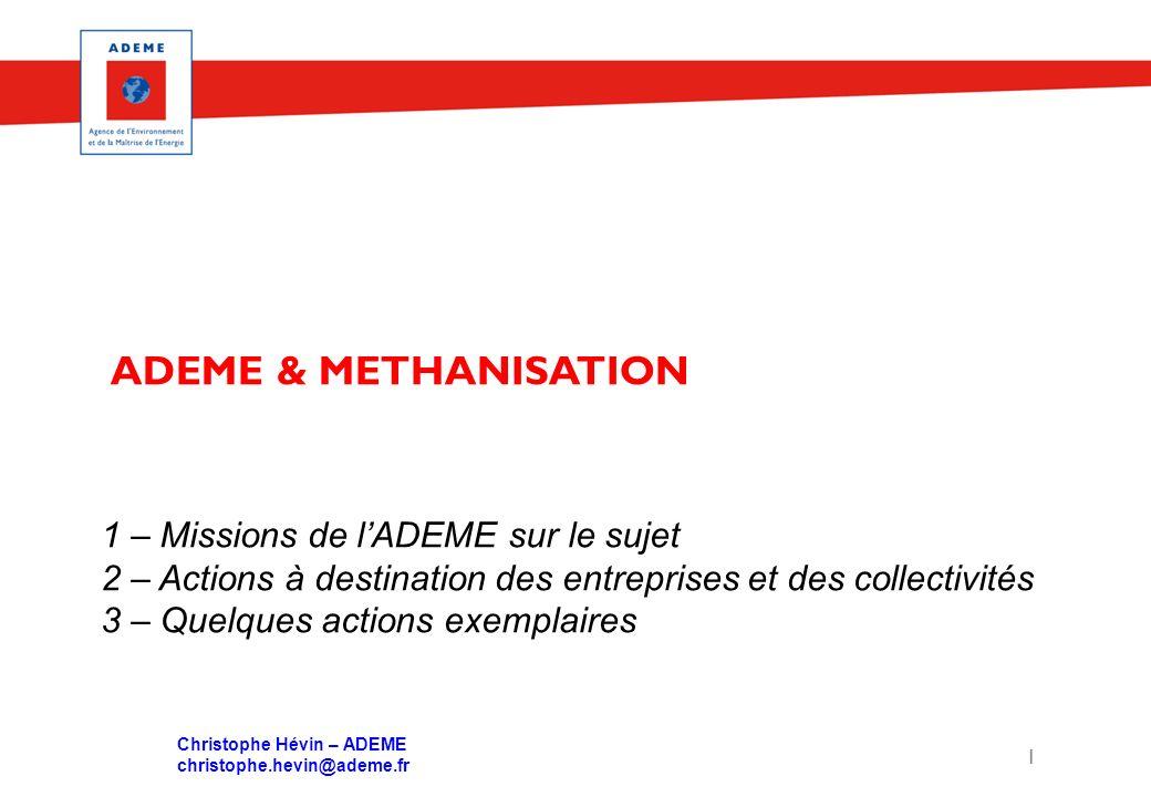 1 ADEME & METHANISATION 1 – Missions de lADEME sur le sujet 2 – Actions à destination des entreprises et des collectivités 3 – Quelques actions exempl