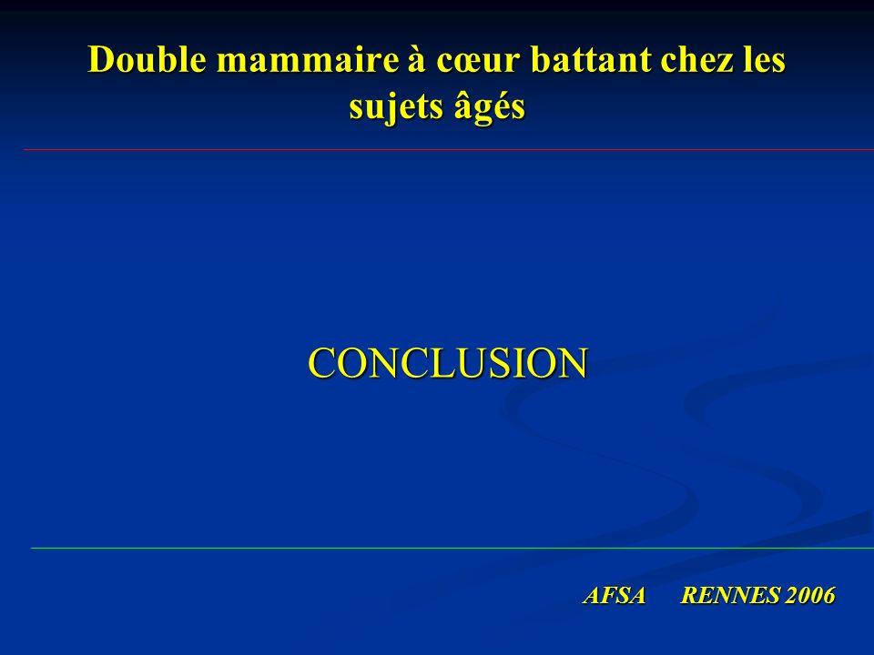 Double mammaire à cœur battant chez les sujets âgés CONCLUSION CONCLUSION AFSA RENNES 2006