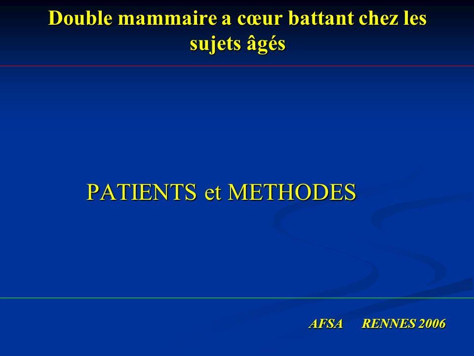 Double mammaire a cœur battant chez les sujets âgés PATIENTS et METHODES PATIENTS et METHODES AFSA RENNES 2006