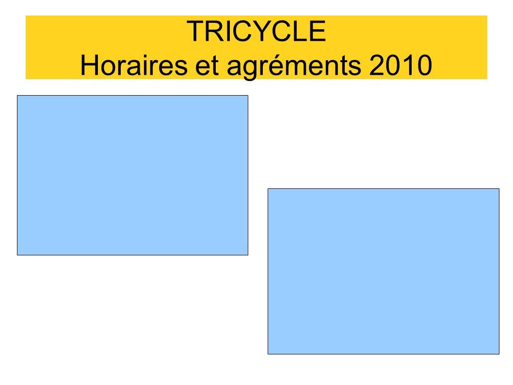 TRICYCLE Horaires et agréments 2010