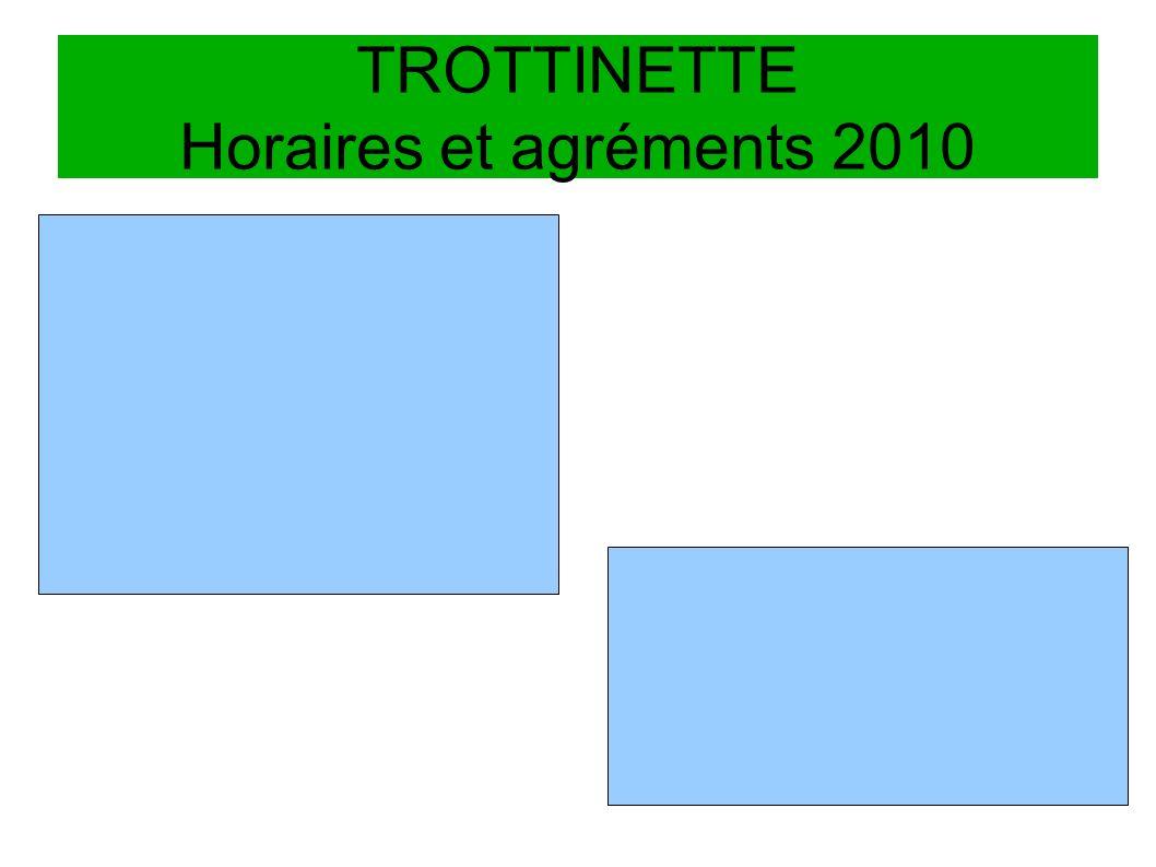 TROTTINETTE Horaires et agréments 2010