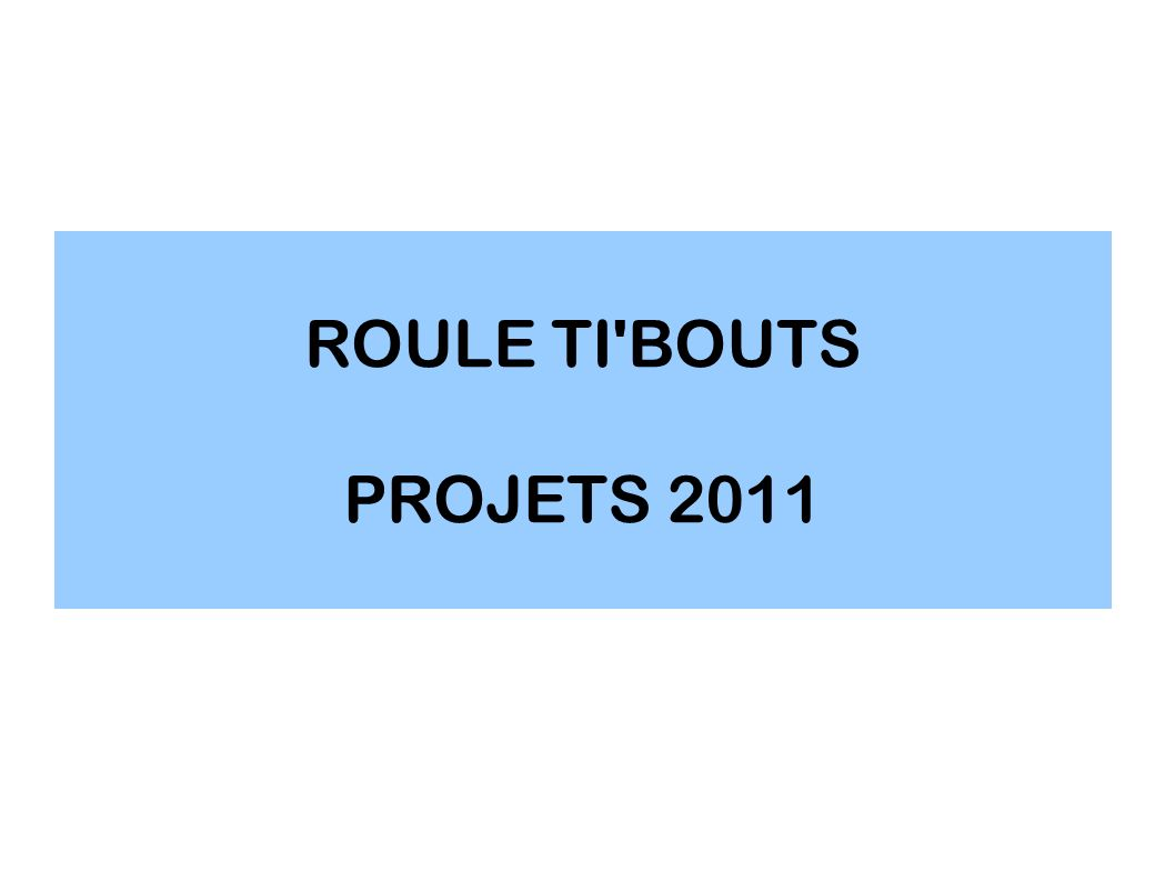 ROULE TI'BOUTS PROJETS 2011
