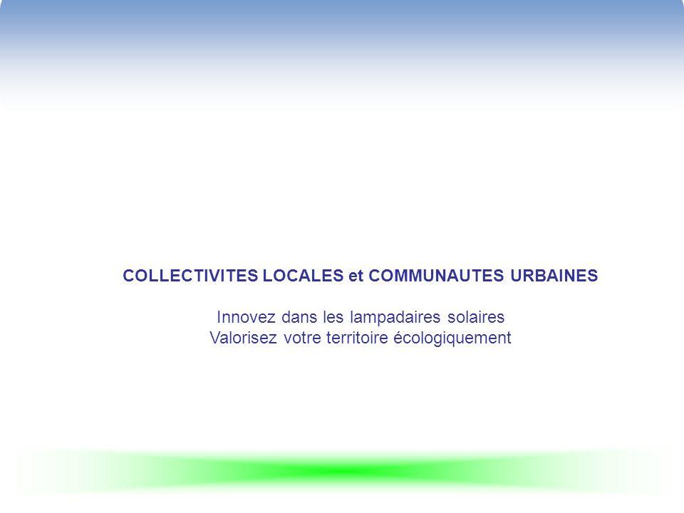 COLLECTIVITES LOCALES et COMMUNAUTES URBAINES Innovez dans les lampadaires solaires Valorisez votre territoire écologiquement