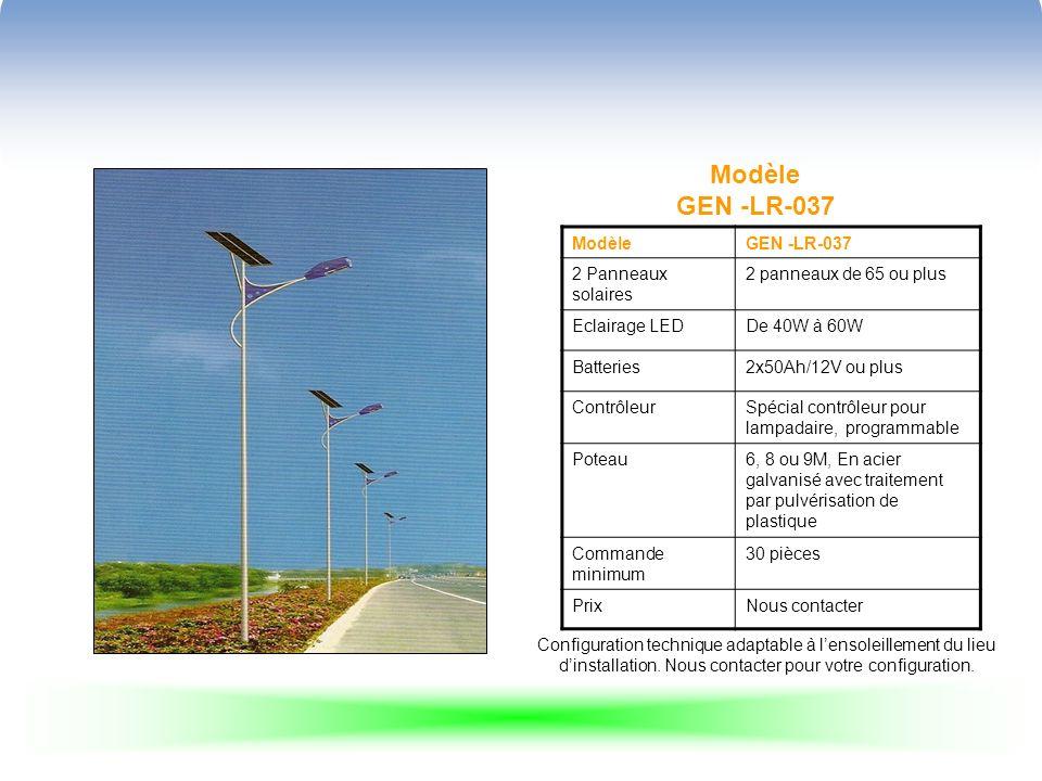Modèle GEN -LR-037 ModèleGEN -LR-037 2 Panneaux solaires 2 panneaux de 65 ou plus Eclairage LEDDe 40W à 60W Batteries2x50Ah/12V ou plus ContrôleurSpécial contrôleur pour lampadaire, programmable Poteau6, 8 ou 9M, En acier galvanisé avec traitement par pulvérisation de plastique Commande minimum 30 pièces PrixNous contacter Configuration technique adaptable à lensoleillement du lieu dinstallation.