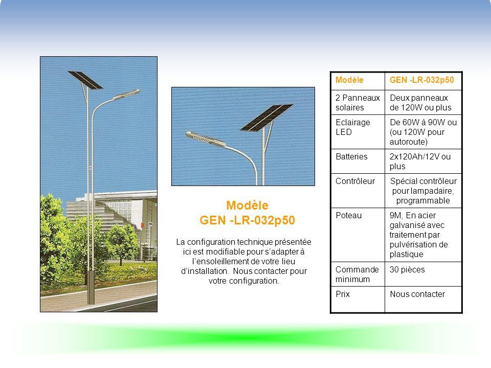 Modèle GEN -LR-032p50 ModèleGEN -LR-032p50 2 Panneaux solaires Deux panneaux de 120W ou plus Eclairage LED De 60W à 90W ou (ou 120W pour autoroute) Batteries2x120Ah/12V ou plus ContrôleurSpécial contrôleur pour lampadaire, programmable Poteau9M, En acier galvanisé avec traitement par pulvérisation de plastique Commande minimum 30 pièces PrixNous contacter La configuration technique présentée ici est modifiable pour sadapter à lensoleillement de votre lieu dinstallation.
