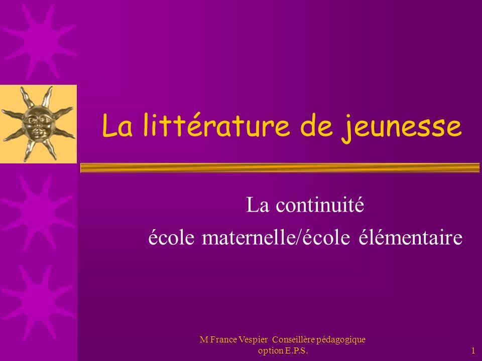 M France Vespier Conseillère pédagogique option E.P.S.1 La littérature de jeunesse La continuité école maternelle/école élémentaire