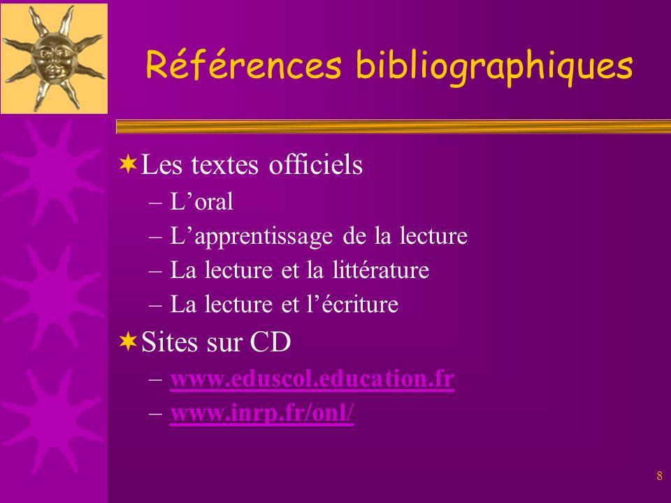 8 Références bibliographiques Les textes officiels –Loral –Lapprentissage de la lecture –La lecture et la littérature –La lecture et lécriture Sites s