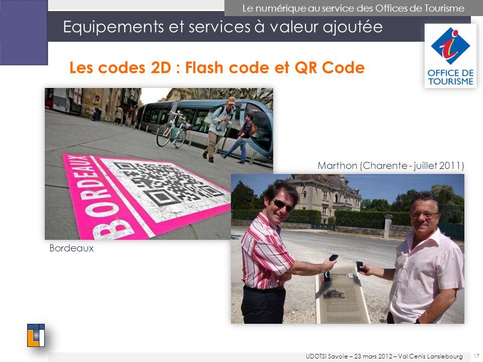 Equipements et services à valeur ajoutée 17 Le numérique au service des Offices de Tourisme Marthon (Charente - juillet 2011) Bordeaux Les codes 2D : Flash code et QR Code UDOTSI Savoie – 23 mars 2012 – Val Cenis Lanslebourg