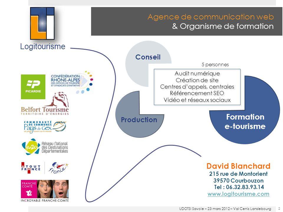 Nouveaux métiers, nouvelles compétences 33 Le numérique au service des Offices de Tourisme UDOTSI Savoie – 23 mars 2012 – Val Cenis Lanslebourg