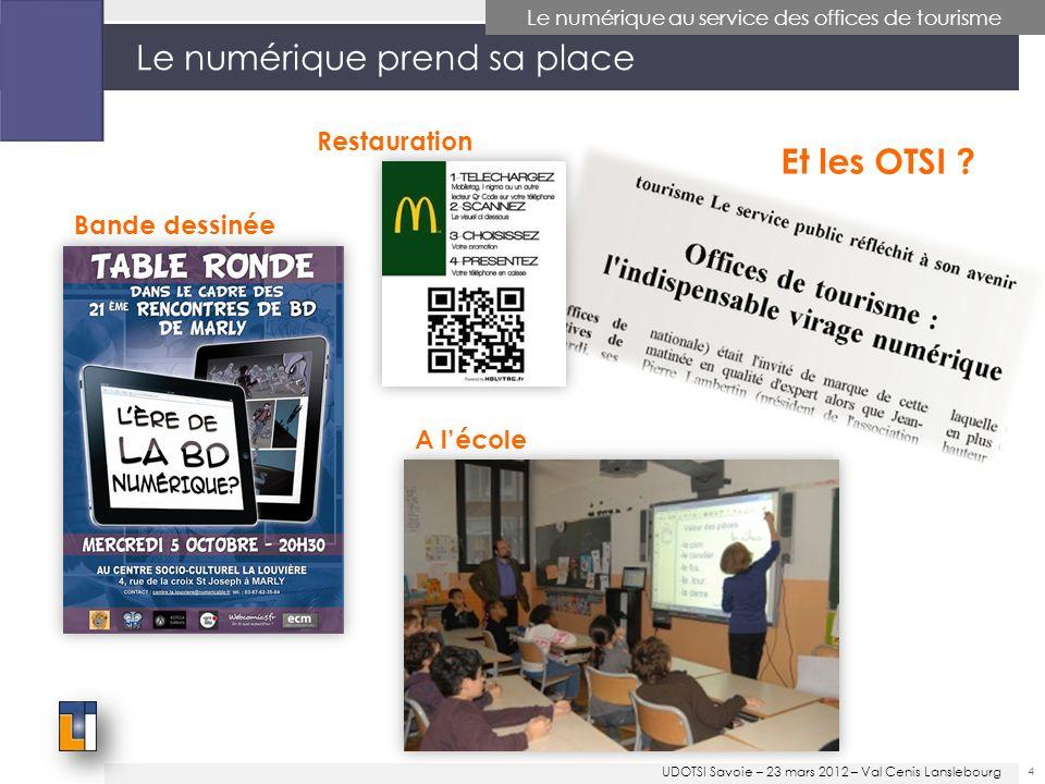 15 Le numérique au service des Offices de Tourisme Les principaux outils et services à valeur ajoutée UDOTSI Savoie – 23 mars 2012 – Val Cenis Lanslebourg