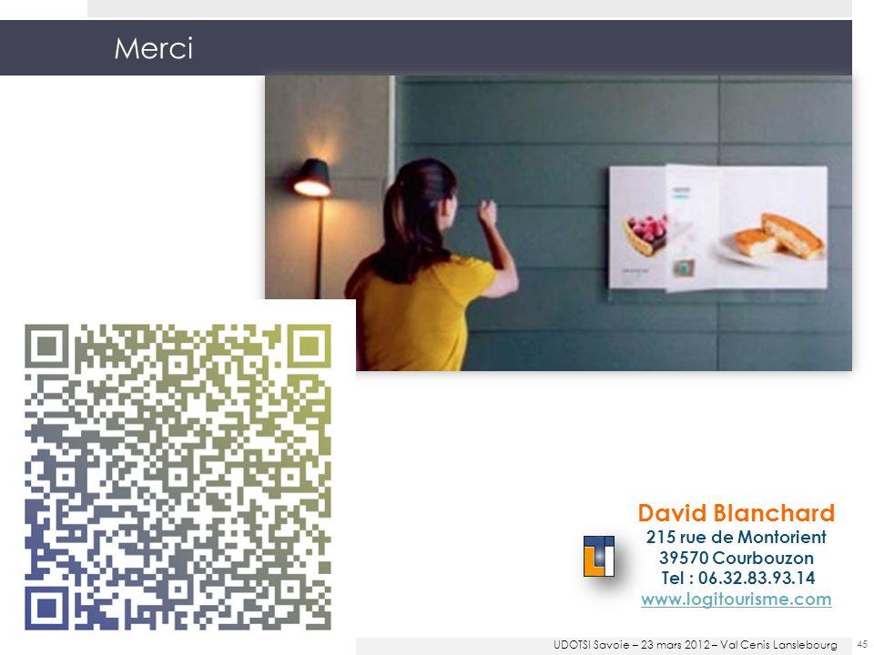 Merci 45 David Blanchard 215 rue de Montorient 39570 Courbouzon Tel : 06.32.83.93.14 www.logitourisme.com UDOTSI Savoie – 23 mars 2012 – Val Cenis Lanslebourg