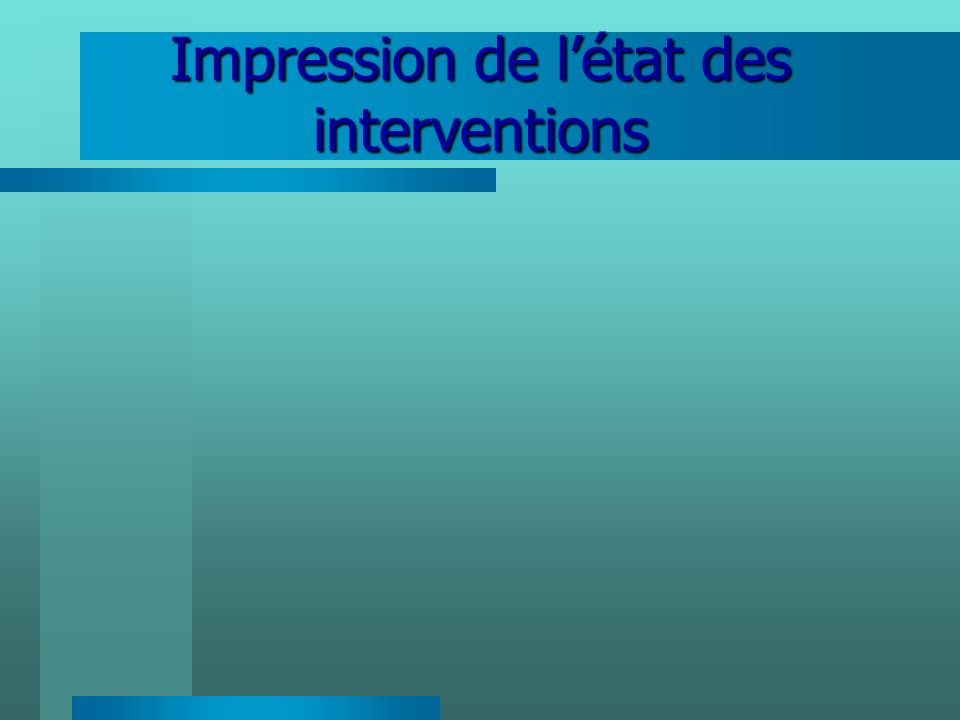 Impression de létat des interventions