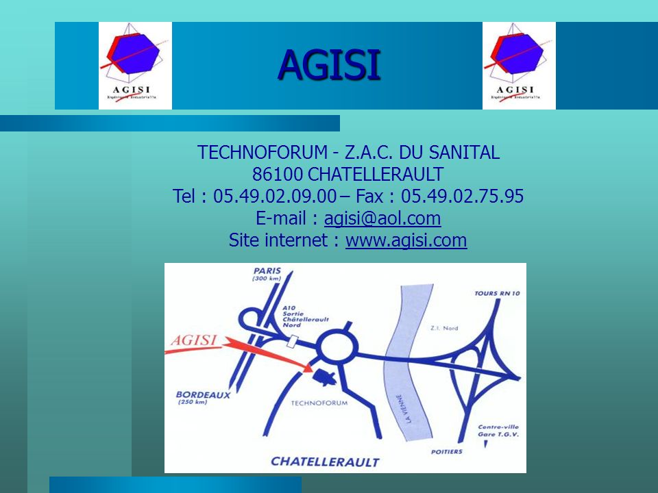 AGISI TECHNOFORUM - Z.A.C. DU SANITAL 86100 CHATELLERAULT Tel : 05.49.02.09.00 – Fax : 05.49.02.75.95 E-mail : agisi@aol.comagisi@aol.com Site interne