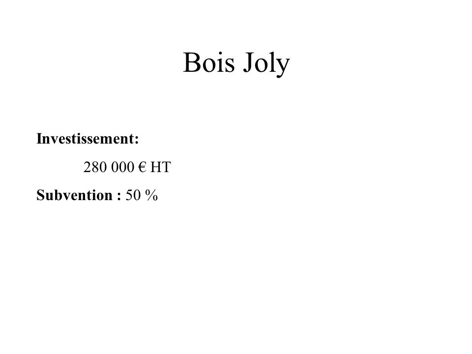 Bois Joly Investissement: 280 000 HT Subvention : 50 %