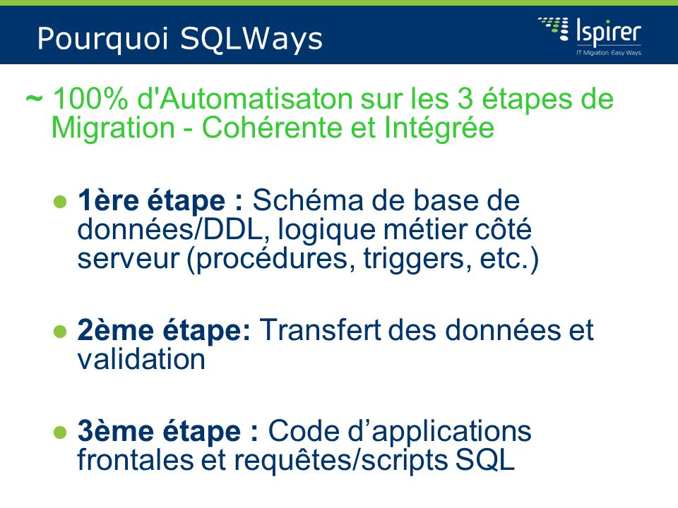 Pourquoi SQLWays ~ 100% d'Automatisaton sur les 3 étapes de Migration - Cohérente et Intégrée 1ère étape : Schéma de base de données/DDL, logique méti