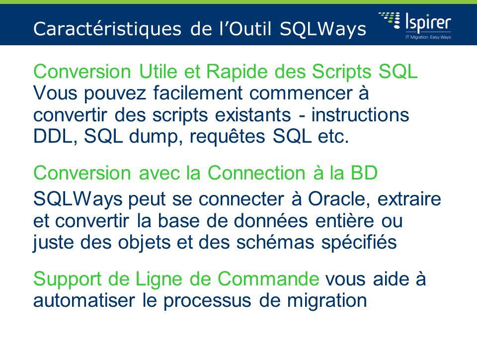 Caractéristiques de lOutil SQLWays Conversion Utile et Rapide des Scripts SQL Vous pouvez facilement commencer à convertir des scripts existants - ins