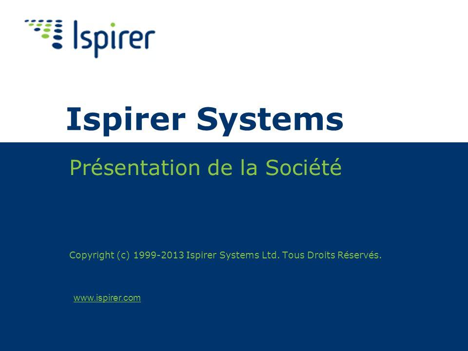 www.ispirer.com Ispirer Systems Présentation de la Société Copyright (c) 1999-2013 Ispirer Systems Ltd.