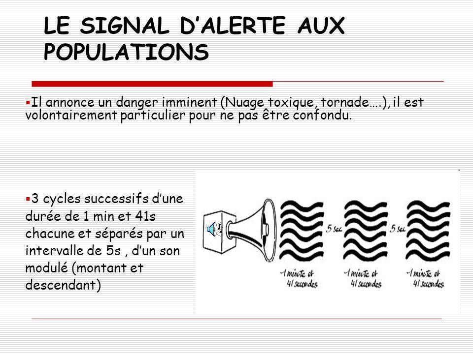 LE SIGNAL DALERTE AUX POPULATIONS Il annonce un danger imminent (Nuage toxique, tornade….), il est volontairement particulier pour ne pas être confond