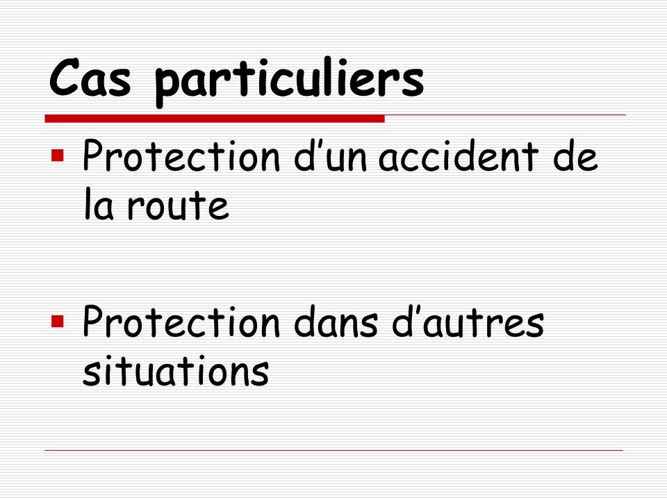 Cas particuliers Protection dun accident de la route Protection dans dautres situations