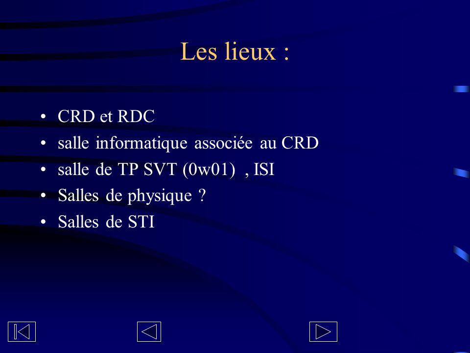 Les lieux : CRD et RDC salle informatique associée au CRD salle de TP SVT (0w01), ISI Salles de physique ? Salles de STI