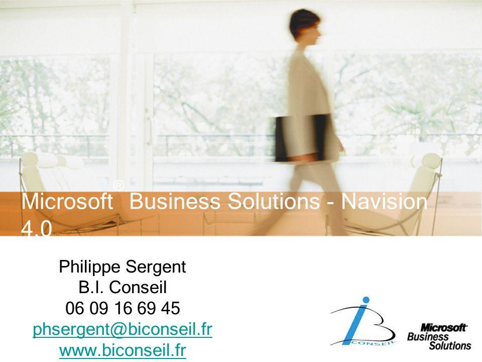 Microsoft ® Business Solutions - Navision 4.0 Philippe Sergent B.I. Conseil 06 09 16 69 45 phsergent@biconseil.fr www.biconseil.fr