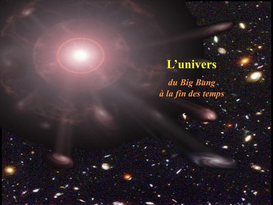 Lunivers du Big Bang à la fin des temps