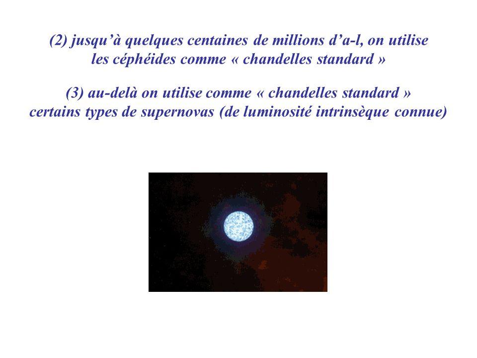 (2) jusquà quelques centaines de millions da-l, on utilise les céphéides comme « chandelles standard » (3) au-delà on utilise comme « chandelles stand