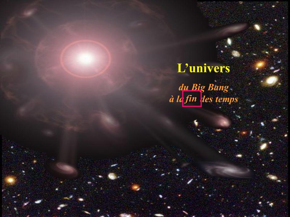 Lunivers du Big Bang à la fin des temps fin