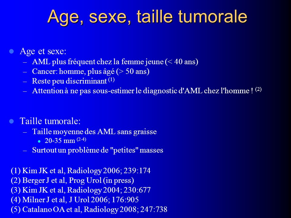 Age, sexe, taille tumorale Age et sexe: – AML plus fréquent chez la femme jeune (< 40 ans) – Cancer: homme, plus âgé (> 50 ans) – Reste peu discrimina