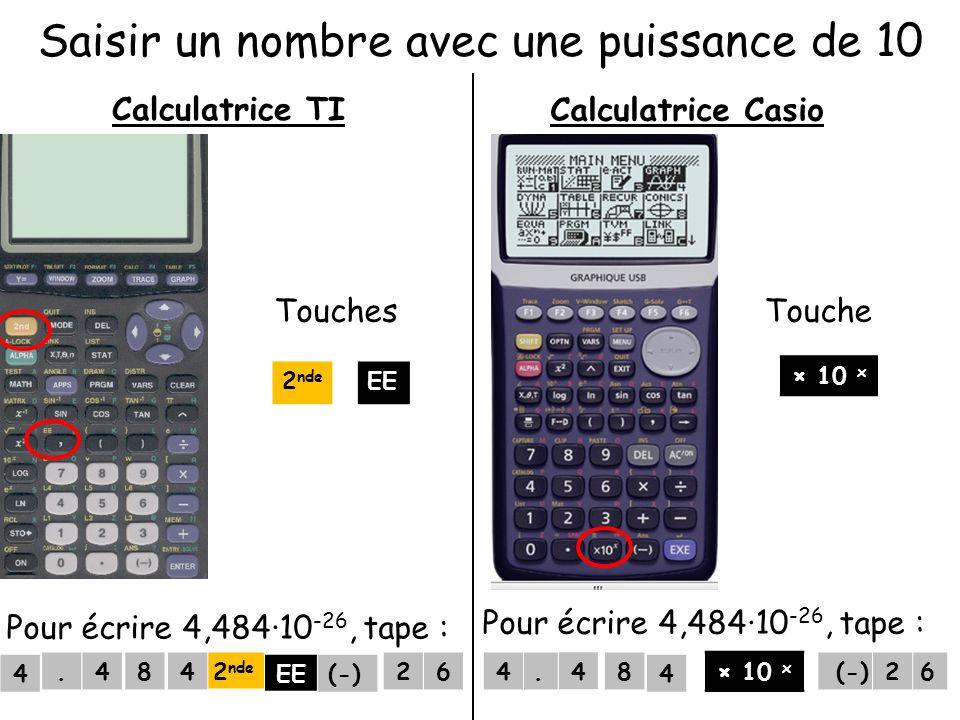 Pour écrire 4,484·10 -26, tape : Saisir un nombre avec une puissance de 10 Calculatrice TI × 10 x Calculatrice Casio Touches 2 nde EE Pour écrire 4,48