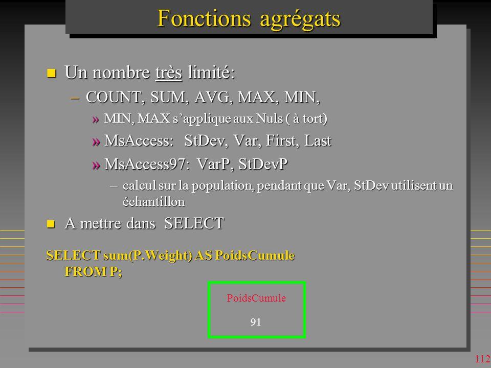 111 Clauses de jointures dans le Standard SQL-2 n Il y a plusieurs clauses non-implementées explicitement dans aucun SGBD –T1 NATURAL JOIN T2 »remplac
