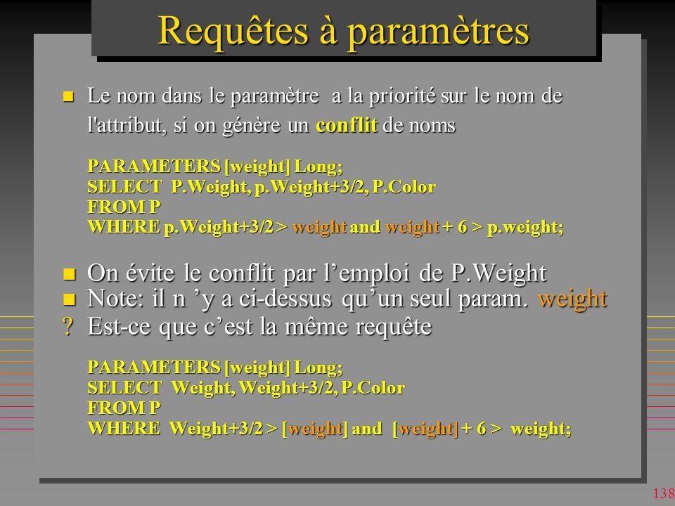 137 Requêtes à paramètres n On peut utiliser plusieurs paramètres –pour une clause BETWEEN [Qty Min ?] AND [Max ?] n On peut utiliser la clause LIKE [