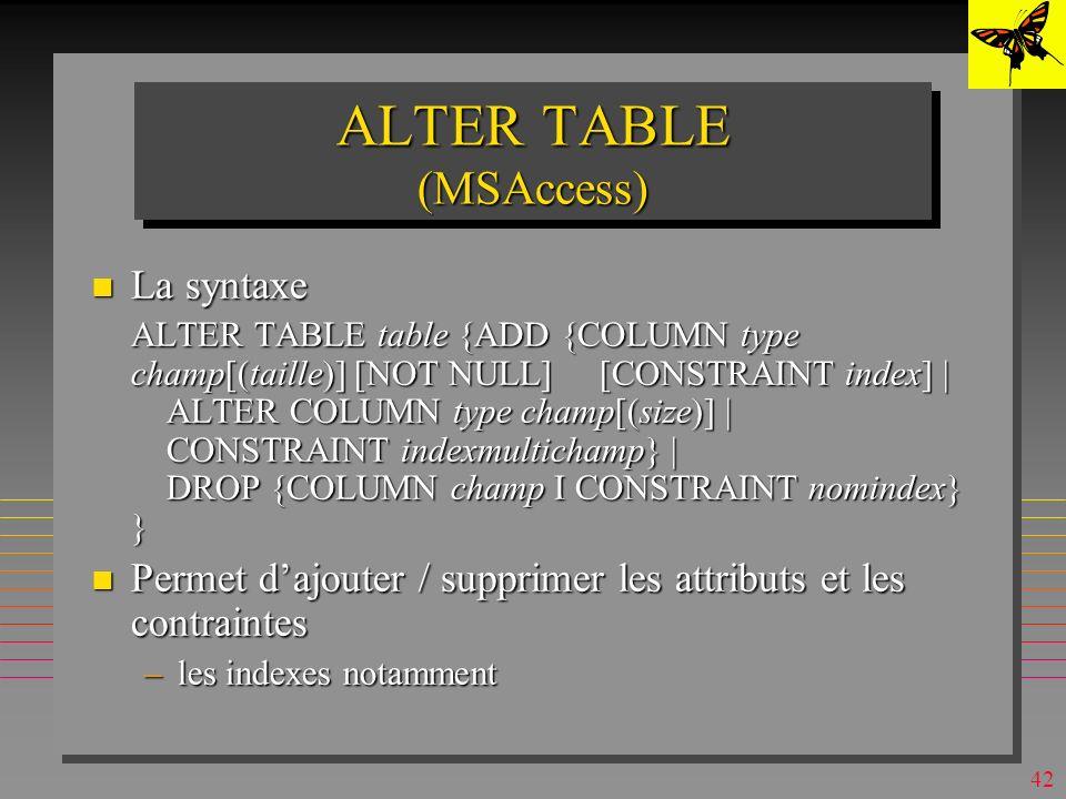41 CREATE INDEX (MSAccess) n Il existe lalternative QBE –Commande Index dans le Menu Affichage ou bouton droit »Quand la table est ouverte
