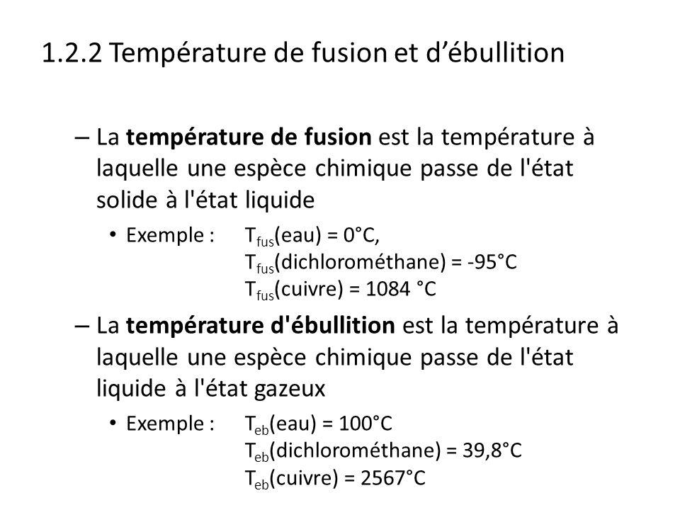 1.2.2 Température de fusion et débullition – La température de fusion est la température à laquelle une espèce chimique passe de l'état solide à l'éta
