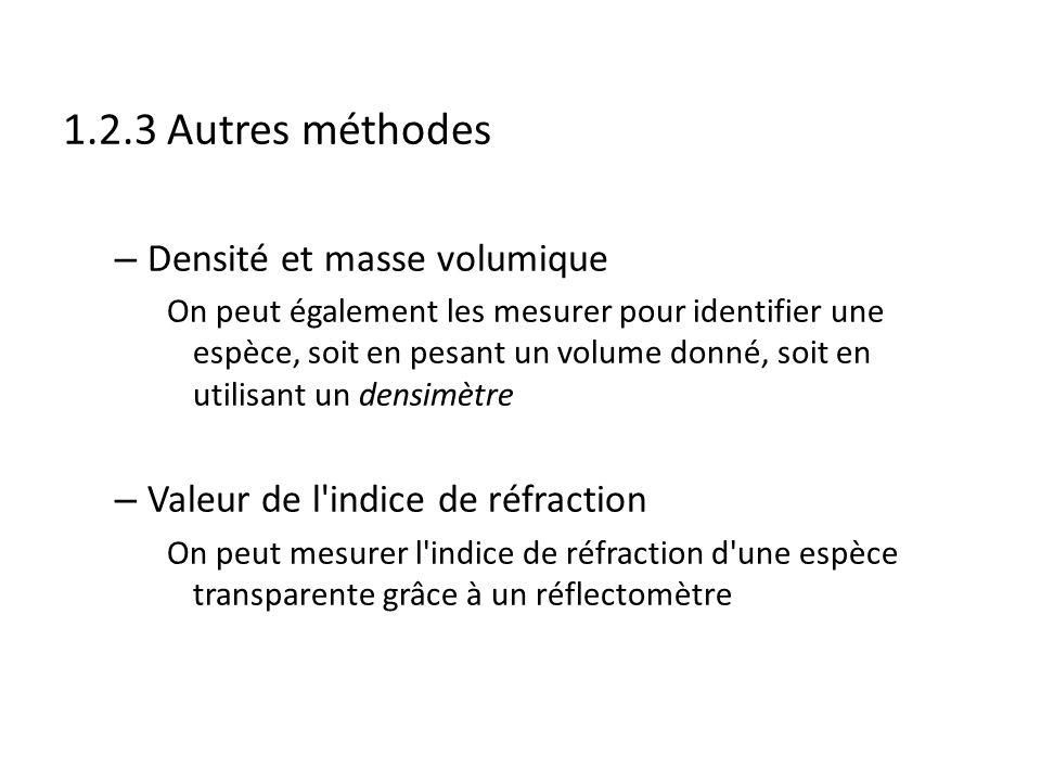 1.2.3 Autres méthodes – Densité et masse volumique On peut également les mesurer pour identifier une espèce, soit en pesant un volume donné, soit en u