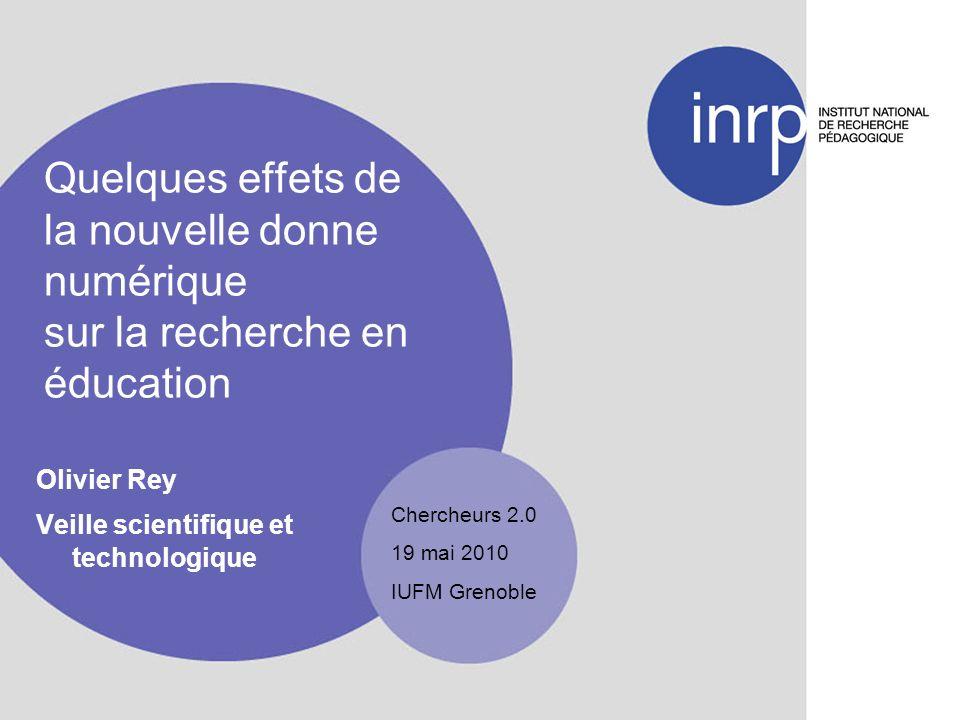 Quelques effets de la nouvelle donne numérique sur la recherche en éducation Olivier Rey Veille scientifique et technologique Chercheurs 2.0 19 mai 2010 IUFM Grenoble