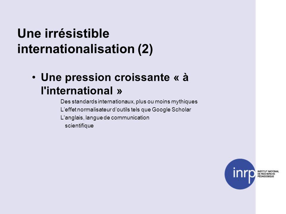 Une irrésistible internationalisation (2) Une pression croissante « à l international » Des standards internationaux, plus ou moins mythiques Leffet normalisateur doutils tels que Google Scholar L anglais, langue de communication scientifique