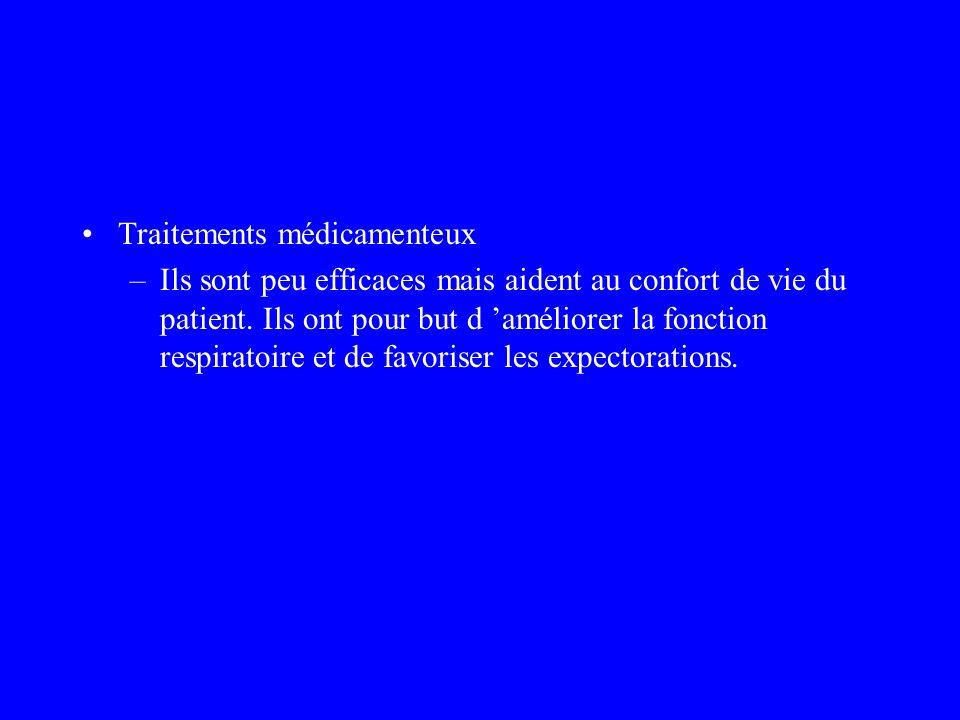 Traitements médicamenteux –Ils sont peu efficaces mais aident au confort de vie du patient. Ils ont pour but d améliorer la fonction respiratoire et d