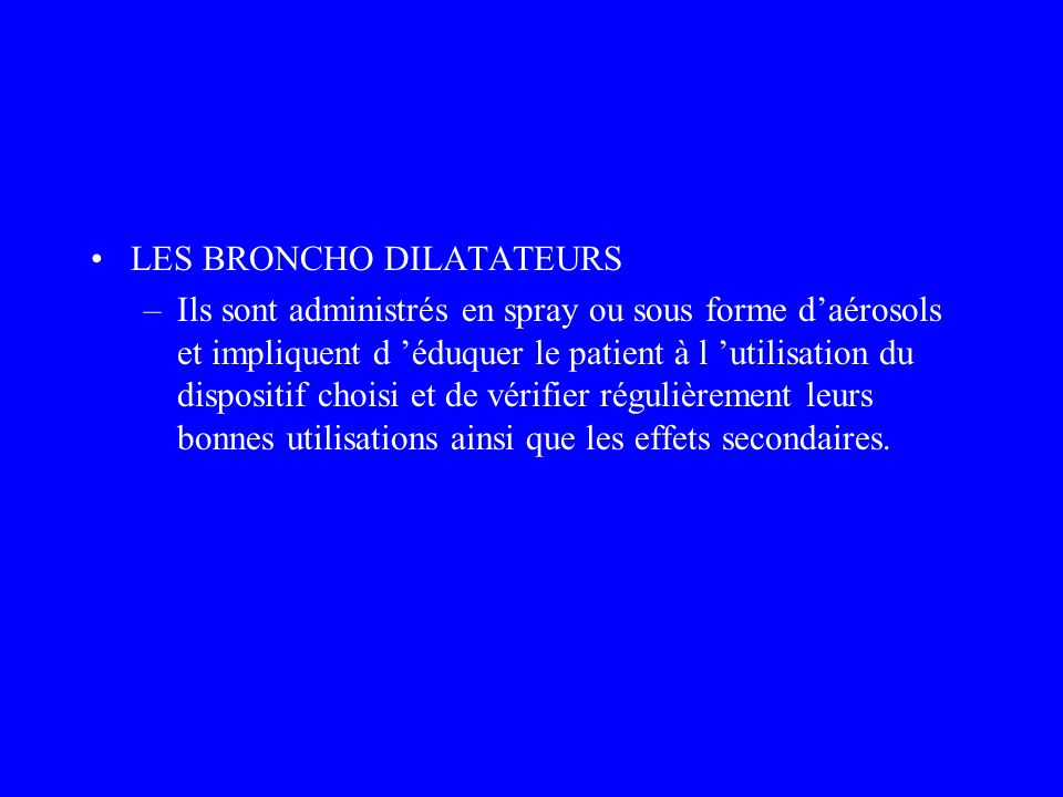LES BRONCHO DILATATEURS –Ils sont administrés en spray ou sous forme daérosols et impliquent d éduquer le patient à l utilisation du dispositif choisi