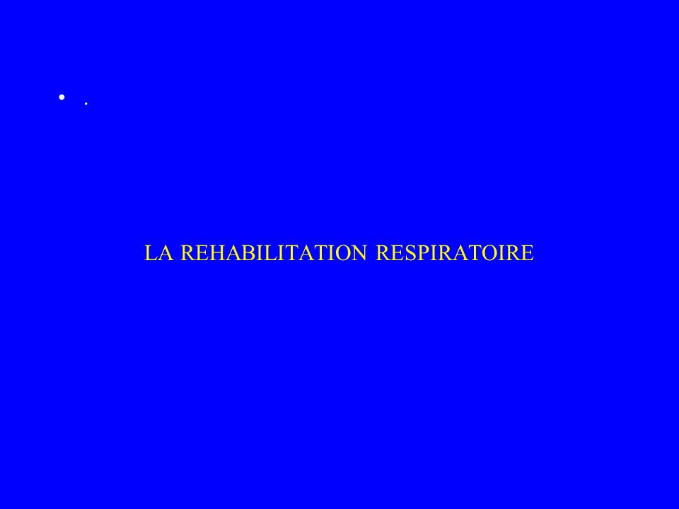 LA REHABILITATION RESPIRATOIRE.
