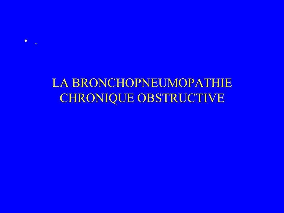LA BRONCHOPNEUMOPATHIE CHRONIQUE OBSTRUCTIVE.