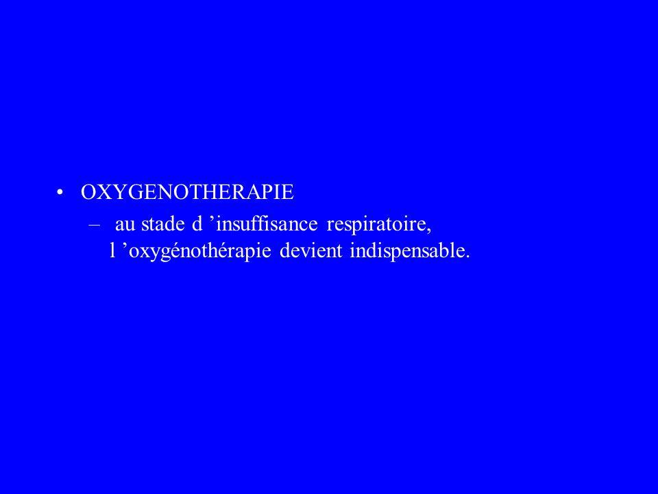 OXYGENOTHERAPIE – au stade d insuffisance respiratoire, l oxygénothérapie devient indispensable.